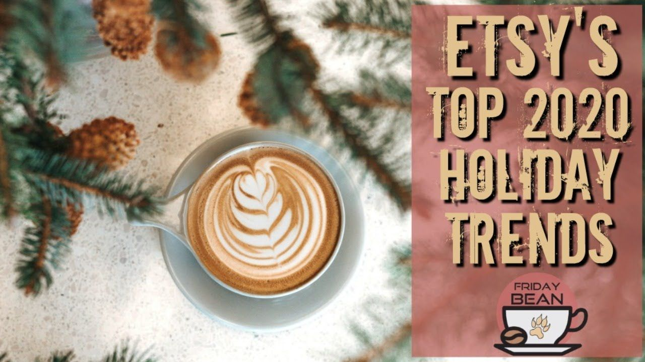 Etsy's Top 2020 Holiday TRENDS – The Friday Bean Coffee Meet