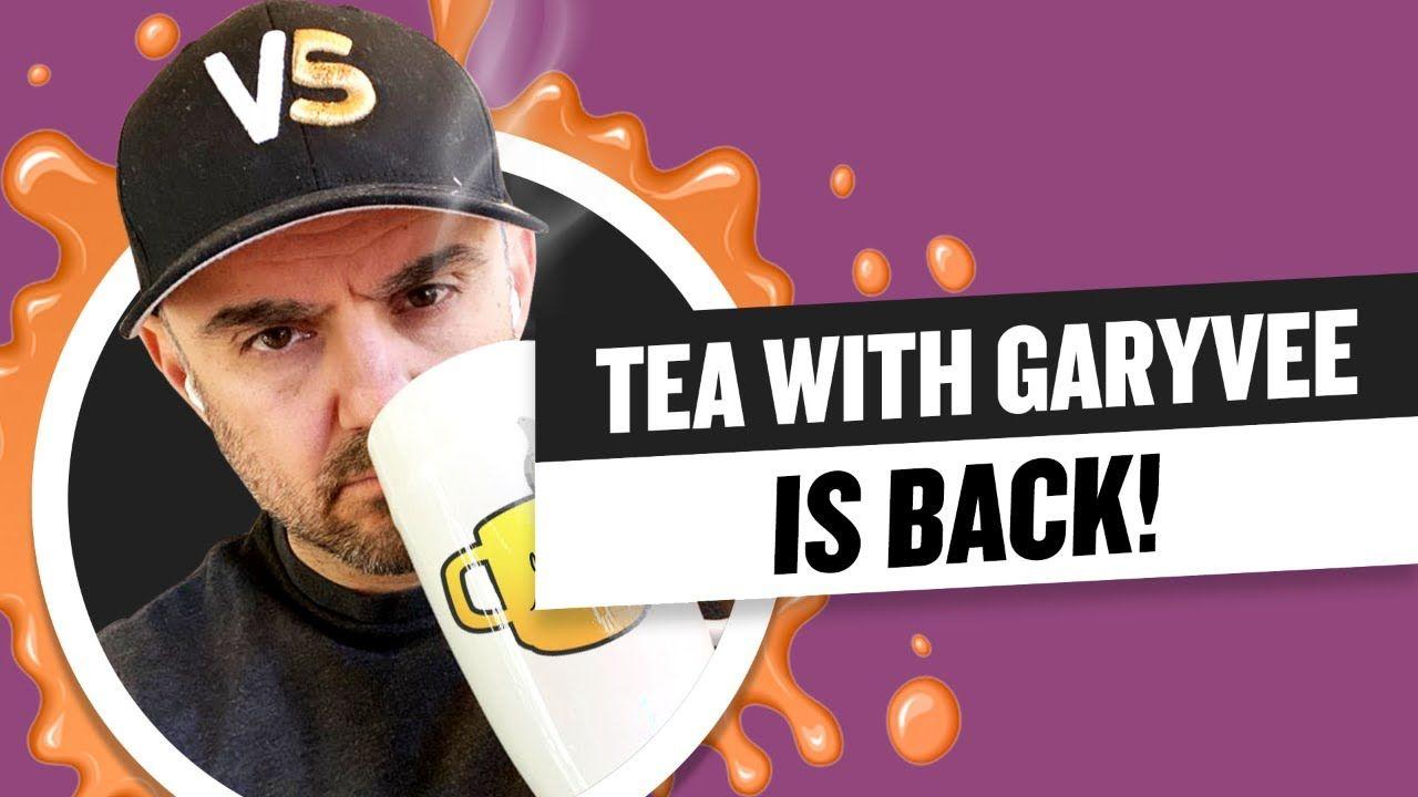 Tea with GaryVee: The 2021 Return