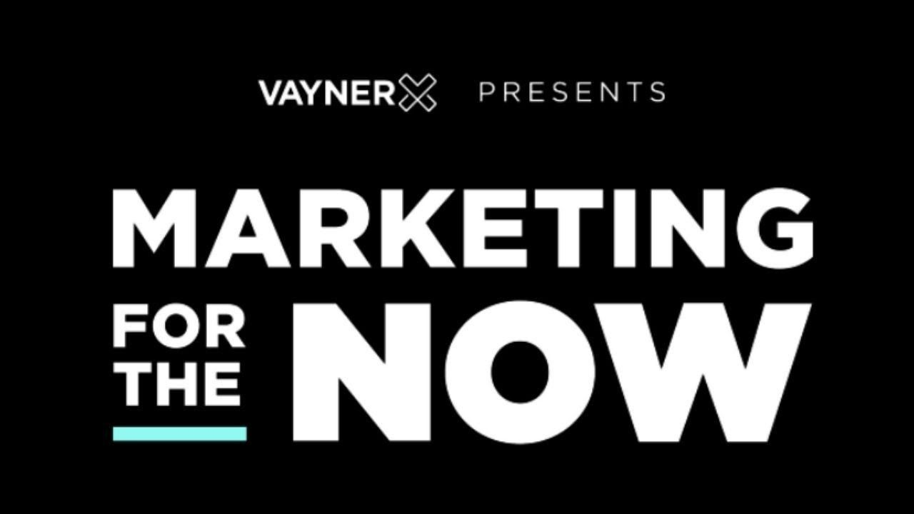 VaynerX Presents: Marketing for the Now Episode 28 with Gary Vaynerchuk